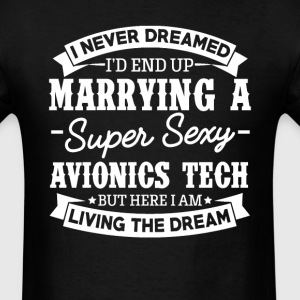 Avionics Tech's Wife Never Dreamed T-Shirts - Men's T-Shirt