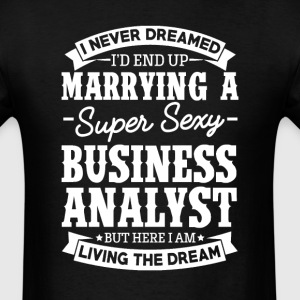 Business Analyst's Wife Never Dreamed T-Shirts - Men's T-Shirt