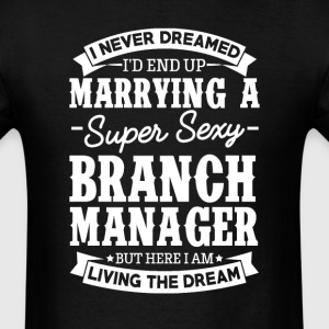 Branch Manager's Wife Never Dreamed T-Shirts - Men's T-Shirt
