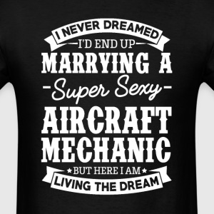 Aircraft Mechanic's Wife Never Dreamed T-Shirts - Men's T-Shirt