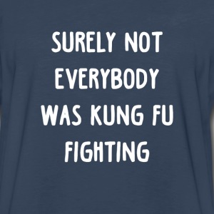 Surely not everybody was Kung fu Fighting Long Sleeve Shirts - Men's Premium Long Sleeve T-Shirt