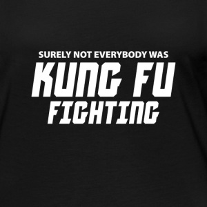 Surely not everybody was Kung fu Fighting Long Sleeve Shirts - Women's Premium Long Sleeve T-Shirt