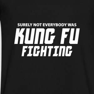 Surely not everybody was Kung fu Fighting T-Shirts - Men's V-Neck T-Shirt by Canvas