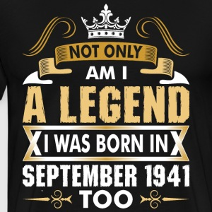 Not Only Am I Legend I Was Born In September 1941 T-Shirts - Men's Premium T-Shirt