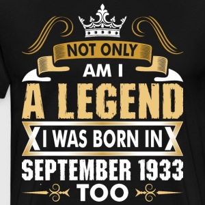 Not Only Am I  Legend I Was Born In September 1933 T-Shirts - Men's Premium T-Shirt