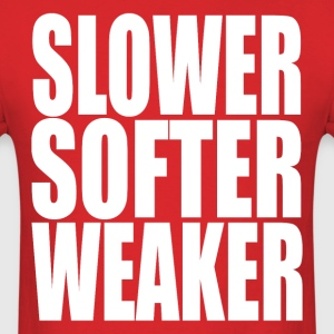 Slower Softer Weaker - Men's T-Shirt