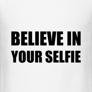 Believe In Your Selfie - Men's T-Shirt