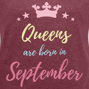 Queens Are Born In September  T-Shirts - Women´s Roll Cuff T-Shirt