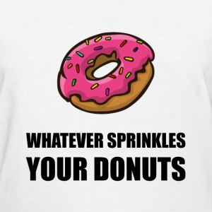 Whatever Sprinkles Your Donuts - Women's T-Shirt