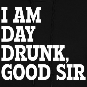 I AM DAY DRUNK, GOOD SIR - Women's Hoodie