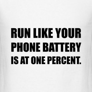 Run Like Phone Battery One Percent - Men's T-Shirt