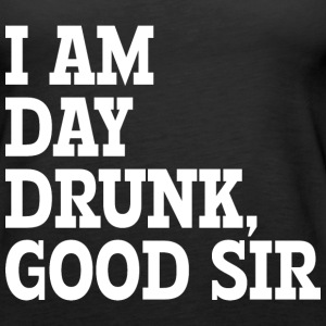 I AM DAY DRUNK, GOOD SIR - Women's Premium Tank Top