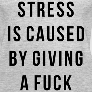 STRESS IS CAUSED BY GIVING A FUCK - Women's Premium Tank Top