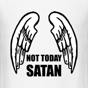 Not Today Satan - Men's T-Shirt