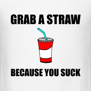 Grab Straw You Suck - Men's T-Shirt
