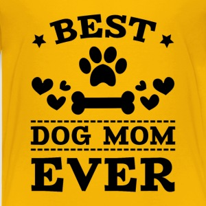 Best Dog Mom Ever Baby & Toddler Shirts - Toddler Premium T-Shirt