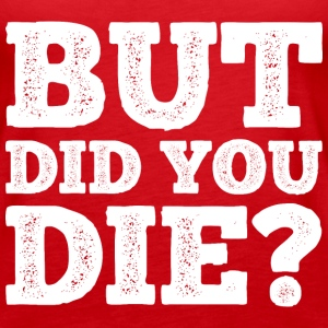 BUT DID YOU DIE? - Women's Premium Tank Top