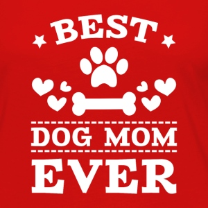 Best Dog Mom Ever Long Sleeve Shirts - Women's Premium Long Sleeve T-Shirt