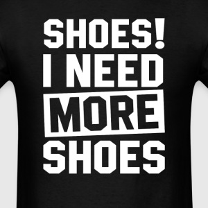 Need More Shoes T-Shirts - Men's T-Shirt