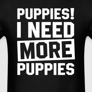 Need More Puppies T-Shirts - Men's T-Shirt