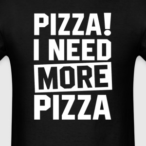 Need More Pizza T-Shirts - Men's T-Shirt