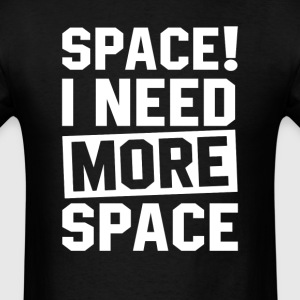 Need More Space T-Shirts - Men's T-Shirt