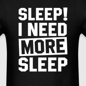 Need More Sleep T-Shirts - Men's T-Shirt