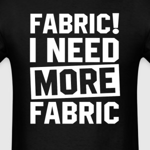 Need More Fabric T-Shirts - Men's T-Shirt