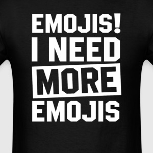 Need More Emojis T-Shirts - Men's T-Shirt