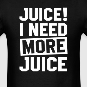 Need More Juice T-Shirts - Men's T-Shirt