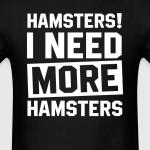 Need More Hamsters T-Shirts - Men's T-Shirt