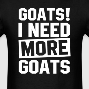 Need More Goats T-Shirts - Men's T-Shirt