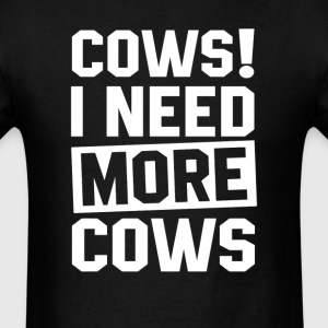 Need More Cows T-Shirts - Men's T-Shirt