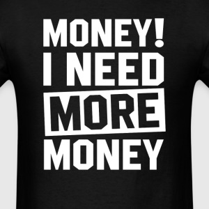 Need More Money T-Shirts - Men's T-Shirt