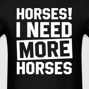 Need More Horses T-Shirts - Men's T-Shirt