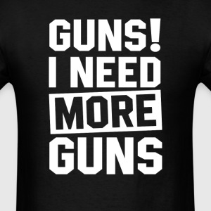 Need More Guns T-Shirts - Men's T-Shirt