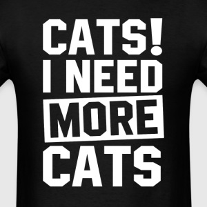 Need More Cats T-Shirts - Men's T-Shirt