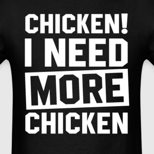 Need More Chicken T-Shirts - Men's T-Shirt