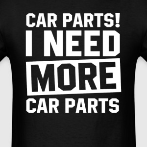 Need More Car Parts T-Shirts - Men's T-Shirt