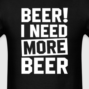 Need More Beer T-Shirts - Men's T-Shirt