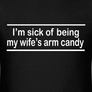 Sick of being my wife's arm candy - Men's T-Shirt