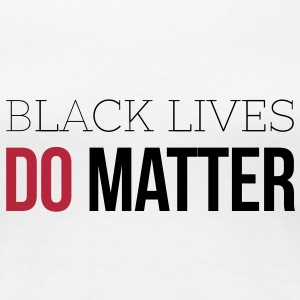 BLACK LIVES DO MATTER T-Shirts - Women's Premium T-Shirt