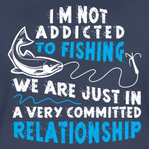 Fishing Relationship Addicted Geek Angling Funny - Women's Premium T-Shirt