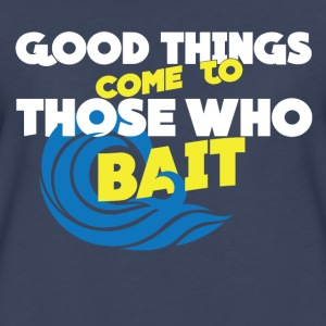 Good Thing Come To Those Who Bait Women Tshirt - Women's Premium T-Shirt