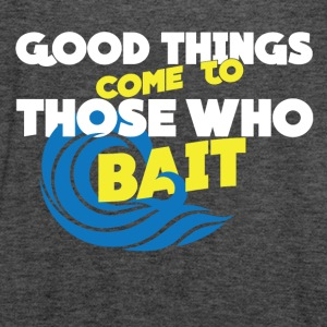 Good Thing Come To Those Who Bait Women Tank Top - Women's Flowy Tank Top by Bella