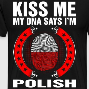 Kiss Me My DNA Says Im Polish T-Shirts - Men's Premium T-Shirt
