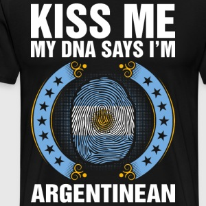 Kiss Me My DNA Says Im Argentinean T-Shirts - Men's Premium T-Shirt
