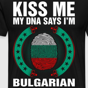 Kiss Me My DNA Says Im Bulgarian T-Shirts - Men's Premium T-Shirt