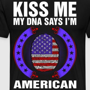 Kiss Me My DNA Says Im American T-Shirts - Men's Premium T-Shirt