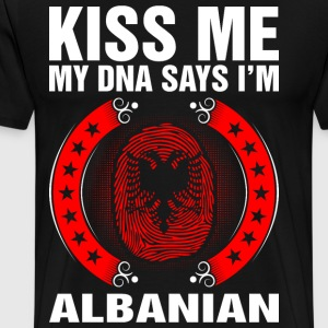 Kiss Me My DNA Says Im Albanian T-Shirts - Men's Premium T-Shirt